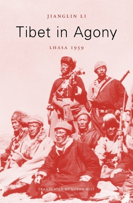 Tibet in Agony: Lhasa 1959 - Li, Jianglin, and Wilf, Susan (Translated by)