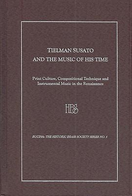 Tielman Susato and the Music of His Time: Print Culture, Compositional Technique and Instrumental Music in the Renaissance - Polk, Keith