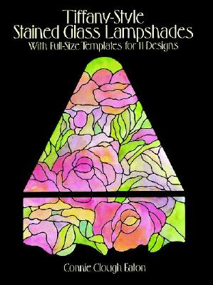 Tiffany-Style Stained Glass Lampshades: With Full-Size Templates for 11 Designs - Eaton, Connie