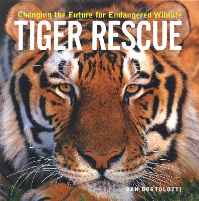 Tiger Rescue: Changing the Future for Endangered Wildlife - Bortolotti, Dan