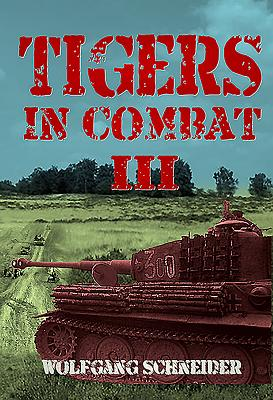 Tigers in Combat, Volume III: Operation, Training, Tactics - Schneider, Wolfgang, OBE