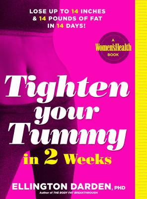 Tighten Your Tummy in 2 Weeks: Lose Up to 14 Inches & 14 Pounds of Fat in 14 Days! - Darden, Ellington, Ph.D.