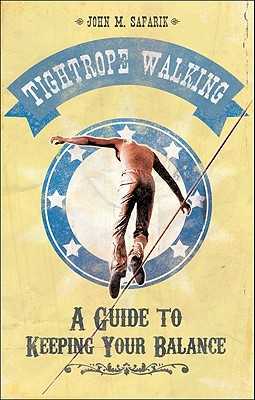 Tightrope Walking: A Guide to Keeping Your Balance - Safarik, John M