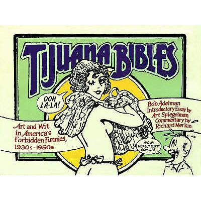 Tijuana Bibles: Art and Wit in America's Forbidden Funnies, 1930s-1950s - Adelman, Bob