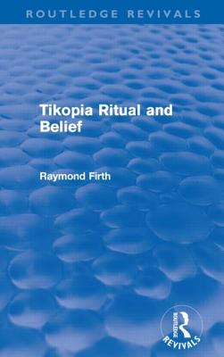 Tikopia Ritual and Belief - Firth, Raymond
