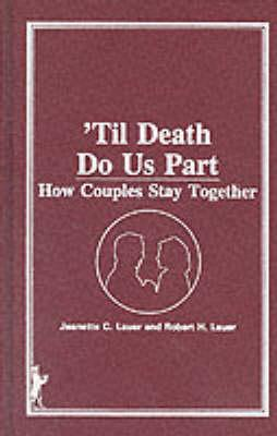 'Til Death Do Us Part: How Couples Stay Together - Lauer, Jeanette C, PH.D. (Editor), and Lauer, Robert C (Editor)