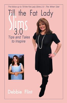 Till the Fat Lady Slims 3.0 - Tips and Tales to Inspire: Companion to Book 2.0 - Flint, MS Debbie, and Oltmann, Angela (Designer)