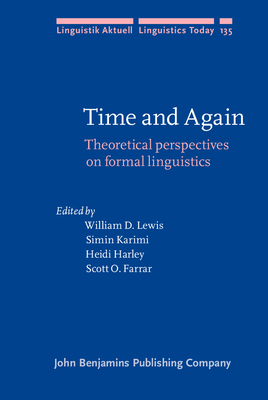 Time and Again: Theoretical Perspectives on Formal Linguistics. in Honor of D. Terence Langendoen - Lewis, William D. (Editor), and Karimi, Simin (Editor), and Harley, Heidi (Editor)