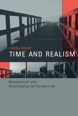 Time and Realism: Metaphysical and Antimetaphysical Perspectives - Dolev, Yuval, and Kosut, R L (Editor), and Mussa-Ivaldi, Sandro (Editor)