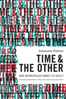 Time and the Other: How Anthropology Makes Its Object - Fabian, Johannes, and Bunzl, Matti (Foreword by)