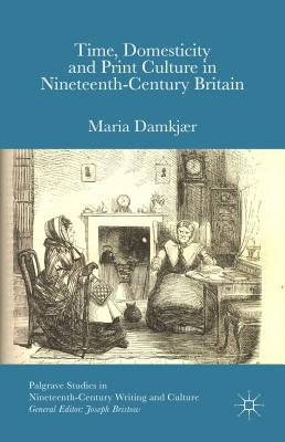 Time, Domesticity and Print Culture in Nineteenth-Century Britain - Damkjr, M