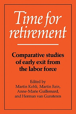 Time for Retirement: Comparative Studies of Early Exit from the Labor Force - Kohli, Martin (Editor)