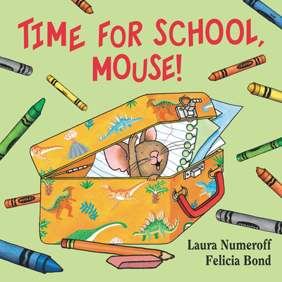 Time for School, Mouse! - Numeroff, Laura Joffe