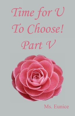 Time for U to Choose! Part V - Eunice, Ms.