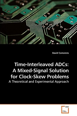 Time-Interleaved Adcs: A Mixed-Signal Solution for Clock-Skew Problems - Camarero, David