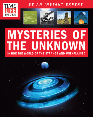 Time-Life Mysteries of the Unknown: Inside the World of the Strange and Unexplained - The Editors of Time-Life