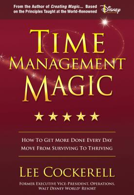 Time Management Magic: How to Get More Done Everyday - Cockerell, Lee