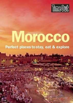 Time Out Morocco: Perfect Places to Stay, Eat & Explore - Editors of Time Out