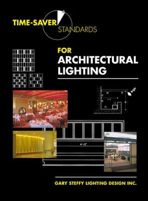 Time-Saver Standards for Architectural Lighting - Steffy, Gary R, and Gary Steffy Lighting Design Inc, and Woodall, Gary
