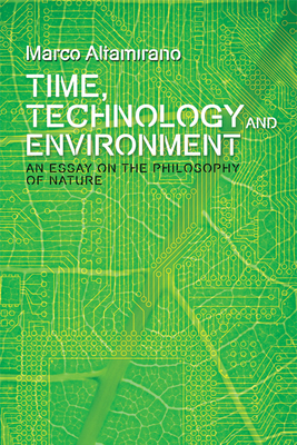 Time, Technology and Environment: An Essay on the Philosophy of Nature - Altamirano, Marco