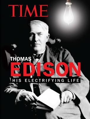 Time Thomas Edison: His Electrifying Life - Time Magazine, and Lacayo, Richard