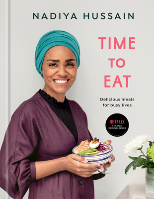 Time to Eat: Delicious Meals for Busy Lives: A Cookbook - Hussain, Nadiya