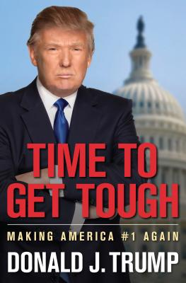 Time to Get Tough: Making America #1 Again - Trump, Donald J