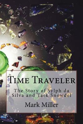 Time Traveler: The Story of Sylph da Silva and Tark Snowdel - Miller, Mark