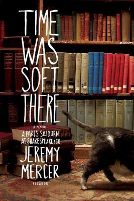 Time Was Soft There: A Paris Sojourn at Shakespeare & Co. - Mercer, Jeremy