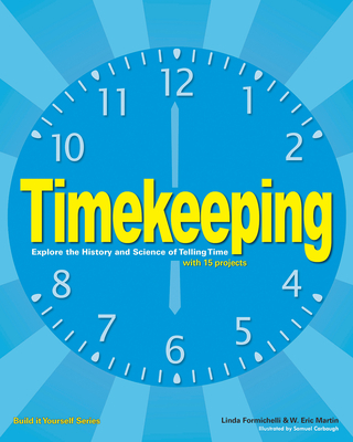 Timekeeping: Explore the History and Science of Telling Time - Formichelli, Linda, and Anderson, Maxine