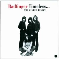 Timeless...The Musical Legacy - Badfinger