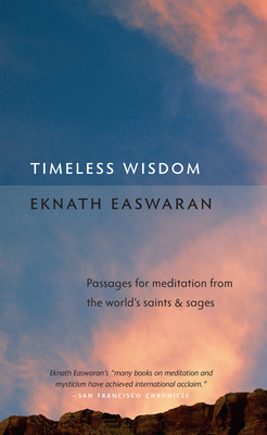 Timeless Wisdom: Passages for Meditation from the World's Saints & Sages - Easwaran, Eknath