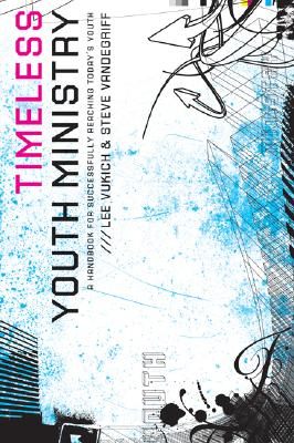 Timeless Youth Ministry: A Handbook for Successfully Reaching Today's Youth - Vukich, Lee, and Vandegriff, Steve