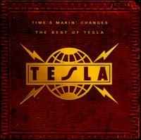 Time's Makin Changes: The Best of Tesla - Tesla