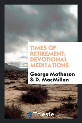 Times of Retirement; Devotional Meditations - Matheson, George, and MacMillan, D