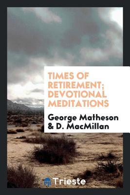 Times of Retirement; Devotional Meditations - Matheson, George