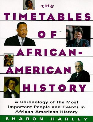 Timetables of African-American History: A Chronology of the Most Important People and Events in African-American History - Harley, Sharon