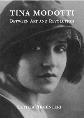 Tina Modotti: Between Art and Revolution - Argenteri, Letizia