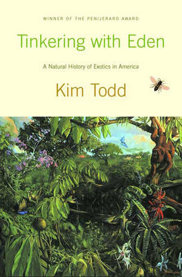Tinkering with Eden: A Natural History of Exotics in America - Todd, Kim