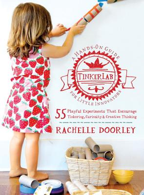 Tinkerlab: A Hands-On Guide for Little Inventors - Doorley, Rachelle