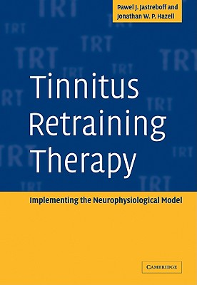 Tinnitus Retraining Therapy: Implementing the Neurophysiological Model - Jastreboff, Pawel J, and Hazell, Jonathan W P
