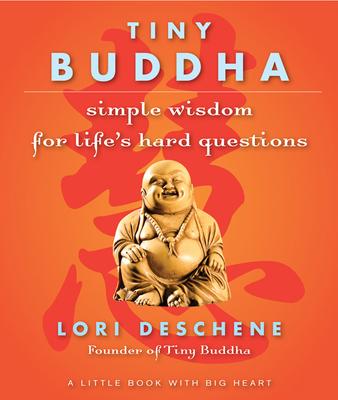 Tiny Buddha: Simple Wisdom for Life's Hard Questions - Deschene, Lori