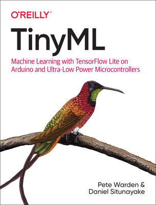 Tinyml: Machine Learning with Tensorflow Lite on Arduino and Ultra-Low-Power Microcontrollers - Warden, Pete, and Situnayake, Daniel
