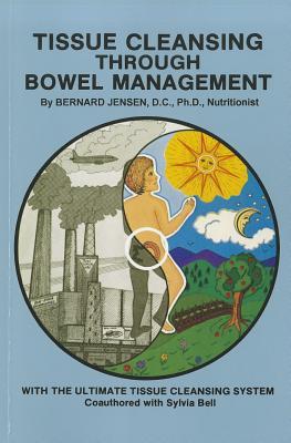 Tissue Cleansing Through Bowel Management - Jensen, Bernard