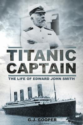 Titanic Captain: The Life of Edward John Smith - Cooper, Gary