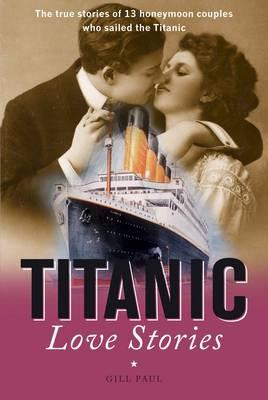 Titanic Love Stories - Gill, Paul, and Beveridge, Bruce