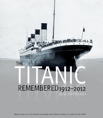 Titanic Remembered: 1912-2012 - Riffenburgh, Beau, Dr.