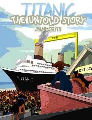 Titanic the Untold Story - Smyth, Jimmy