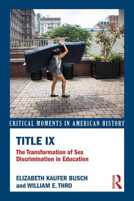 Title IX: The Transformation of Sex Discrimination in Education - Busch, Elizabeth Kaufer, and Thro, William E.