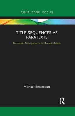 Title Sequences as Paratexts: Narrative Anticipation and Recapitulation - Betancourt, Michael